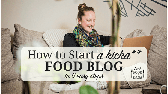 How to Start a (Kicka**) Food Blog in 6 Easy Steps