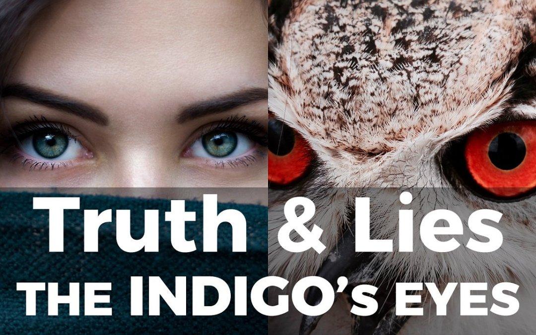 RISE OF THE INDIGO – Truth, Lies & Eyes ( Are you an Indigo Warrior? )