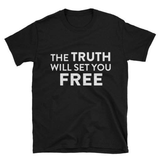 The truth will set your free t shirt
