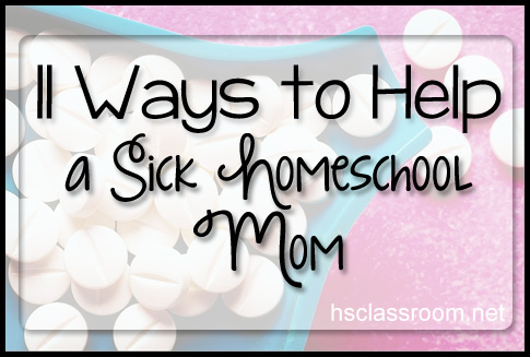 11 Ways to Help a Sick Homeschool Mom