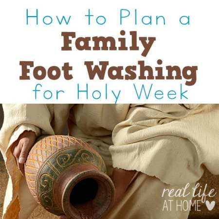 How to Plan a Family Foot Washing for Holy Week | Real Life at Home