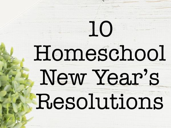 My Top 10 Homeschooling New Year's Resolutions
