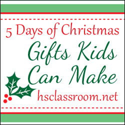 5 Days of Christmas: Gifts Kids Can Make