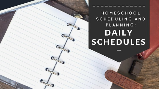Homeschool Scheduling and Planning: Daily Schedule Ideas