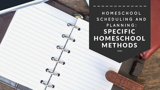 Homeschool Scheduling and Planning with Specific Homeschooling Methods