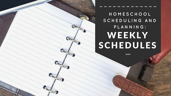 Homeschool Scheduling and Planning: Weekly Schedule Ideas