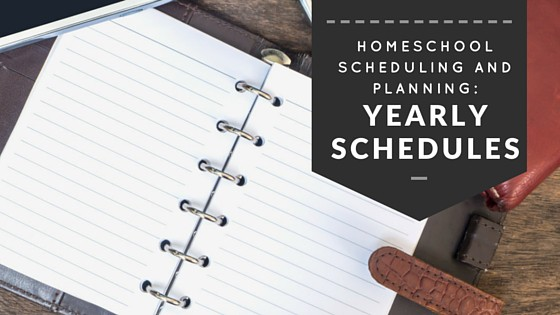 Homeschool Scheduling and Planning: Yearly Schedule Ideas