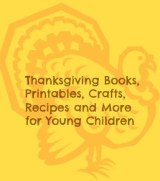 Thanksgiving Books, Crafts, Printables, Recipes, and More for Preschool and Kindergarten