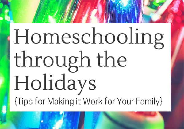 Homeschooling through the Holidays: Four Ways to Stay Sane and On Schedule