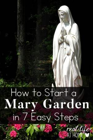 Tips to help you create your own Mary Garden at home or at your parish. | Real Life at Home