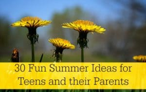 30 Fun Summer Ideas for Teens and their Parents