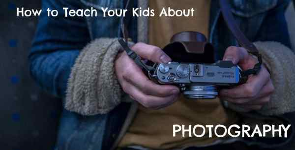 How to Teach Your Kids about Photography