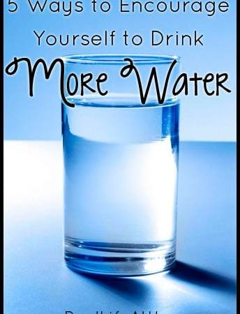5 Ways to Encourage Yourself to Drink More Water
