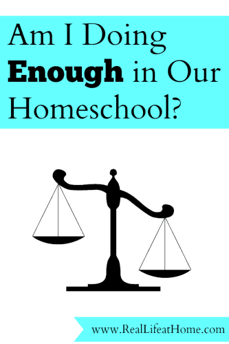 When can you rest assured you're doing enough in your homeschool? What benchmarks do you use? - www.RealLifeatHome.com