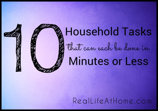 Think you don't have any time to do the tasks around your house? Here is a list of ten things you can do in less than ten minutes each.