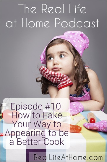 How to Fake Your Way to Appearing to be a Better Cook {Podcast}