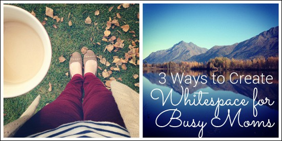 3 Ways to Create White Space for Busy Moms