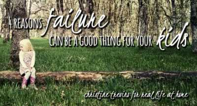 4 Reasons Failure can be a Good Thing for your Kids
