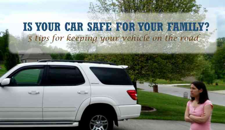 Is Your Car Safe for Your Family? 5 Quick Tips for a Safer Vehicle