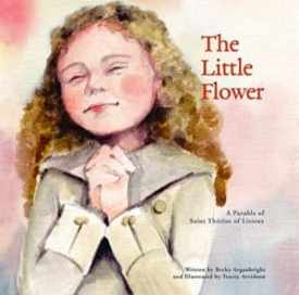 the little flower a parable of saint therese of lisieux