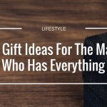 10 Gift Ideas For The Man Who Has Everything