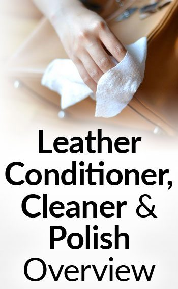How To Clean Condition Polish Leather Conditioners Oils Lotions Weatherproofers And Polishes For