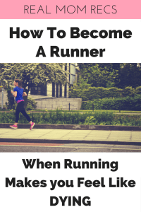 How to Become a Runner When Running Makes You Feel Like Dying
