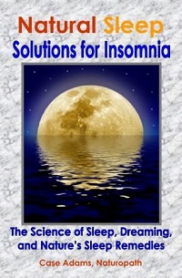 Natural Sleep Solutions for Insomnia by Case Adams, Naturopath