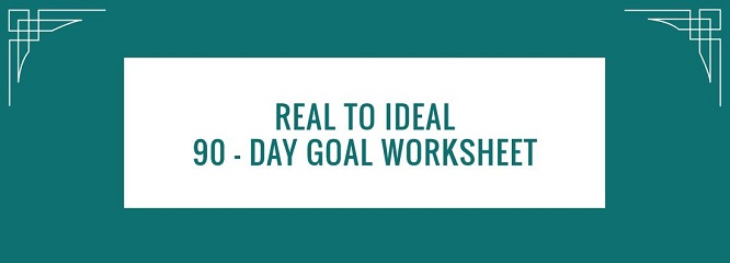 Real To Ideal 90-Day Goal Worksheet