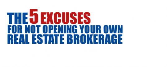 Top 5 Excuses For Not Opening Your Own Real Estate Brokerage