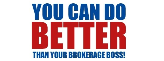 You Can Do Better Than Your Brokerage Boss!