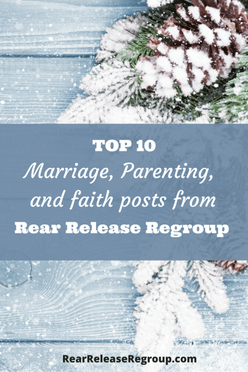 Top 10 parenting, marriage, and faith posts from Rear Release Regroup, capturing joy in the transitions of parenting. Advice on raising children to adults.
