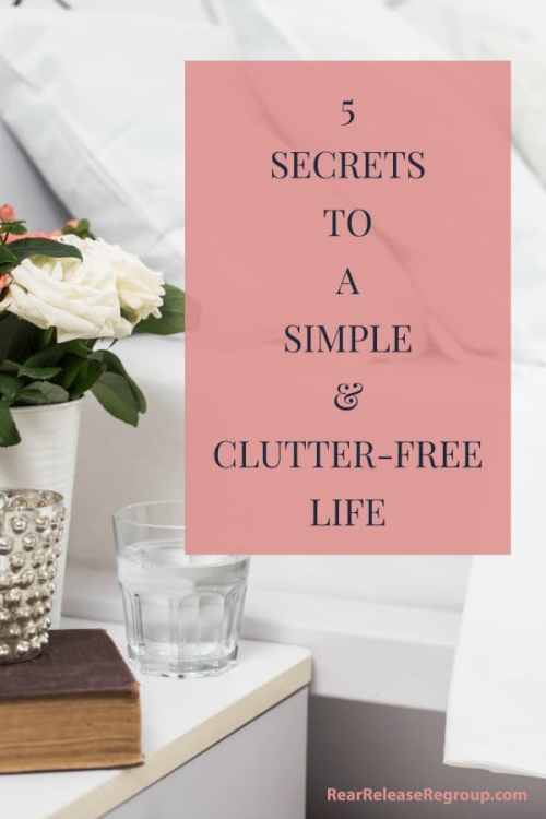 "secrets to a simple & clutter-free life. Simple tips for decluttering, simplifying, and protecting your mind space and your home from too much ""stuff""."
