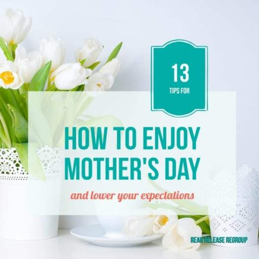 How to enjoy Mother's Day and lower your expectations; 12 tips to help you enjoy your kids and family and accept the imperfections that pop up in the day.