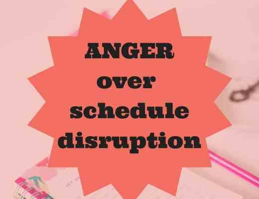 The truth about your anger over schedule disruption; Discovering freedom through uncovering the truth.