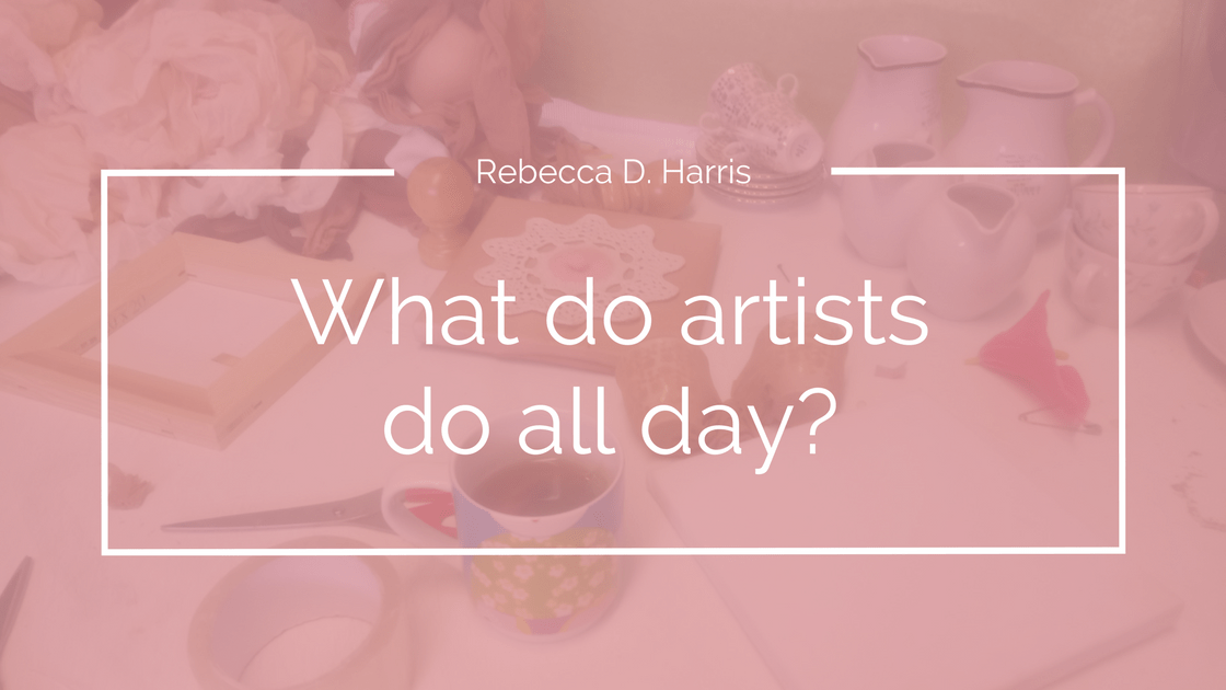 What do artists do all day Rebecca D. Harris