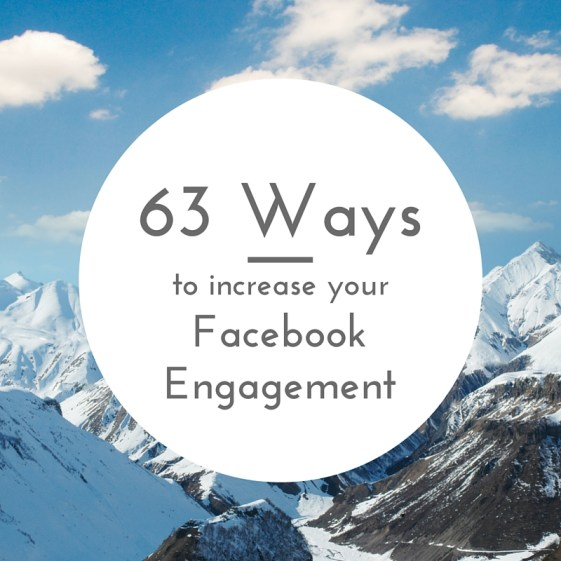 63 ways to increase your facebook engagement