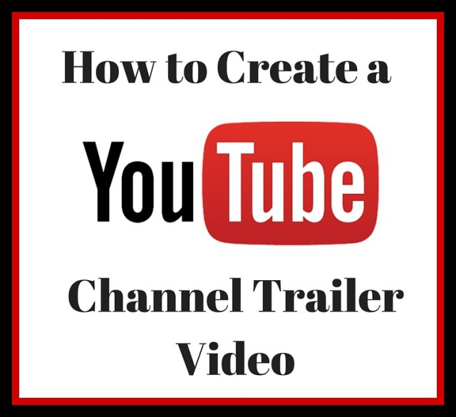 How to Create a YouTube Channel Trailer Video