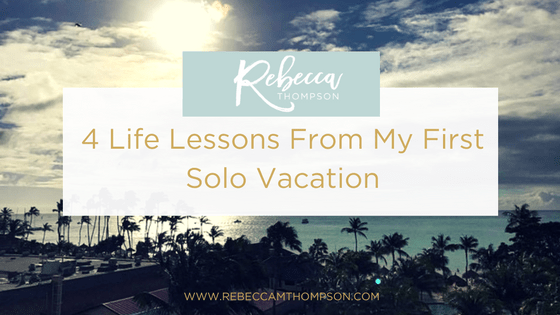 4 Life Lessons From My First Solo Vacation