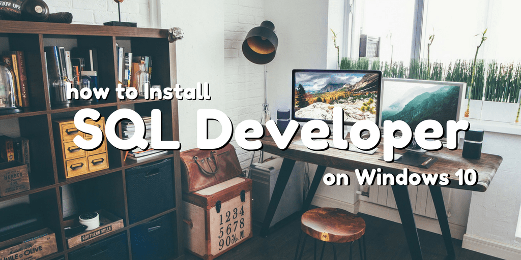 How to Install SQL Developer On Windows 10 | RebellionRider