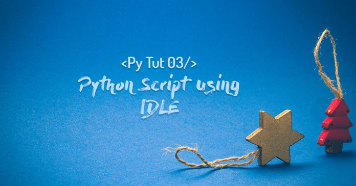 how to create python script using IDLE by manish sharma