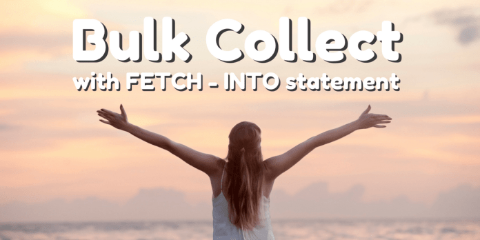 pl/sql bulk collect with fetch into statement in oracle database by manish sharma