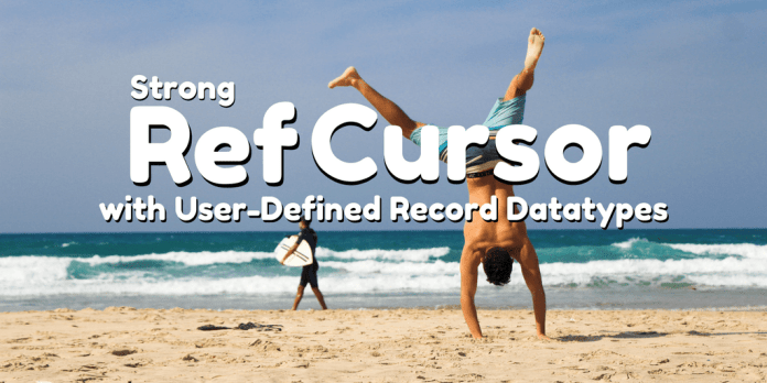 pl/sql strong ref cursor with user record datatype by manish sharma