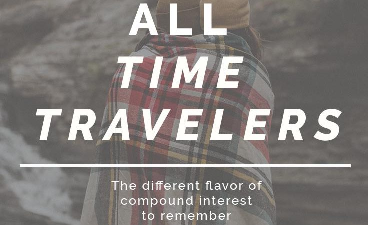 We are all time travelers. We do things today that set us up for tomorrow.
