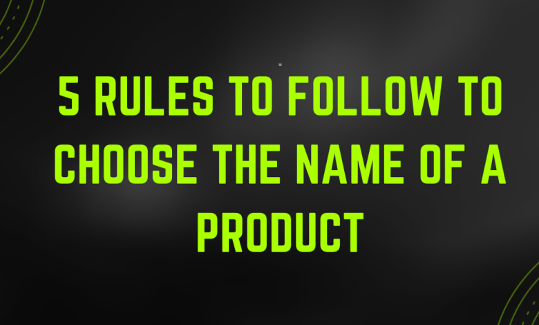 rules to follow to choose the name of a product