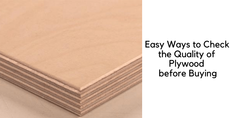 Easy Ways to Check the Quality of Plywood before Buying