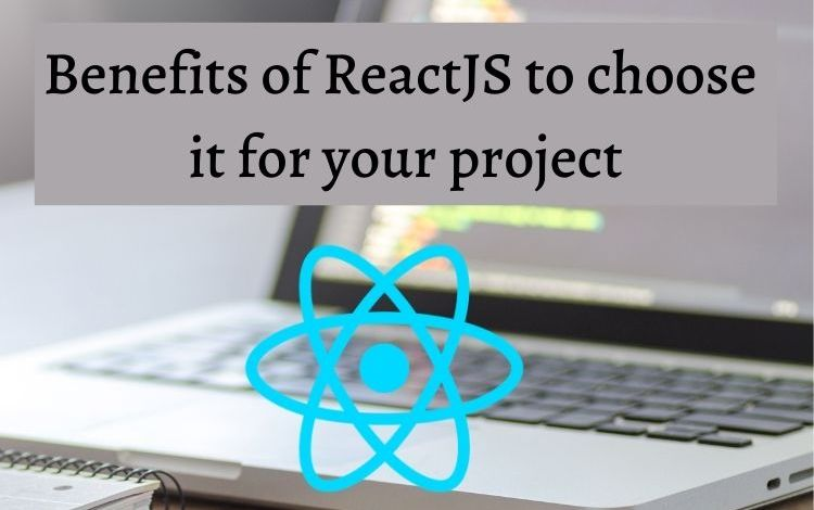 Benefits of ReactJS to choose it for your project