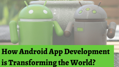 Photo of How Android App Development is Transforming the World?