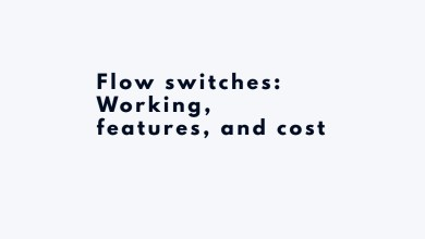 Photo of Flow switches: Working, features, and cost