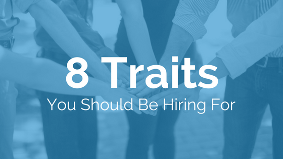 8 Traits You Should Be Hiring For | RMP Insights